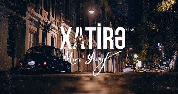 Мири Юсиф представил новую песню «Xatirə»